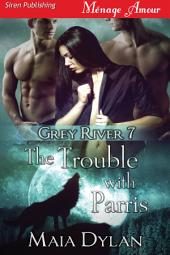 The Trouble with Parris [Grey River 7]