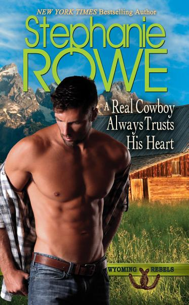 Download A Real Cowboy Always Trusts His Heart  Wyoming Rebels  Book