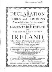 A Declaration of the Lords and Commons Assembled in Parliament Concerning the Present Lamentable Estate and Miserable Condition of Ireland