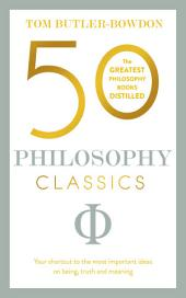 50 Philosophy Classics: Thinking, Being, Acting Seeing - Profound Insights and Powerful Thinking from Fifty Key Books