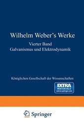 Wilhelm Weber's Werke: Vierter Band Galvanismus und Elektrodynamik