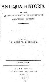 Antiqua historia ex ipsis veterum scriptorum latinorum narrationibus contexta. - Gottingae, Ruprecht 1811: Volume 1