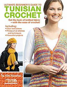 Ultimate Beginner s Guide to Tunisian Crochet Book