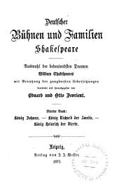 Deutscher Bühnen und Familien Shakespeare: König Johann. König Richard der Zweite. König Heinrich der Vierte, in Zusammenziehung beider Theile