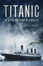 Titanic: The Myths and Legacy of a Disaster