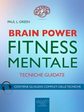 Brain Power. Fitness Mentale: Tecniche guidate