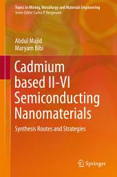 Cadmium based II-VI Semiconducting Nanomaterials: Synthesis Routes and Strategies