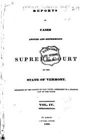Reports of Cases Argued and Determined in the Supreme Court of the State of Vermont: Reported by the Judges of Said Court, Agreeably to a Statute Law of the State, Volume 4