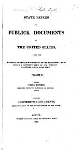 State papers and publick documents of the United States, from the accession of George Washington to the presidency: exhibiting a complete view of our foreign relations since that time ...