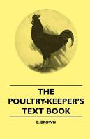 The Poultry Keeper s Text Book PDF