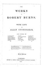 The Works of Robert Burns. With life by Allen Cunningham, and notes by Gilbert Burns and others ... New edition