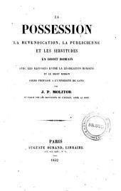 La possession: la revendication, la publicienne et les servitudes en droit romain, avec les rapports entre la legislation romaine et le droit romain