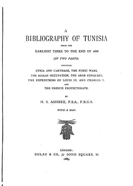 Download A Bibliography of Tunisia from the Earliest Times to the End of 1888  in Two Parts  Including Utica and Carthage  the Punic Wars  the Roman Occupation  the Arab Conquest  the Expeditions of Louis IX  and Charles V  and the French Protectorate Book