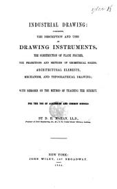 Industrial drawing, comprising the description and uses of drawing instruments; the construction of plane figures, the projections and sections of geometrical solids ... With remarks on the method of teaching the subject, etc