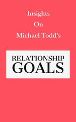 Insights Of Michael Todd S Relationship Goals Book PDF