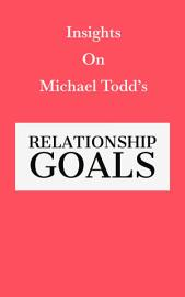 Insights Of Michael Todd S Relationship Goals