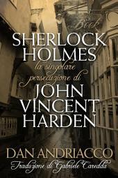 La Singolare Persecuzione di John Vincent Harden