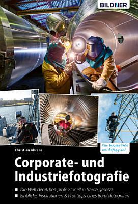 Corporate  und Industriefotografie  Die Welt der Arbeit professionell in Szene gesetzt PDF
