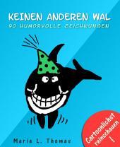 Keinen anderen Wal: 90 humorvolle Zeichnungen