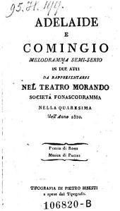 Adelaide e Comingio Melodramma Semi-Serio In Due Atti Da Rappresentarsi Nel Teatro Morando Societa Fonascodramma Nella Quaresima dell' Anno 1820