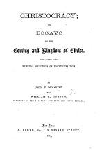 Christocracy; or, Essays on the coming and kingdom of Christ. With answers to the principal objections of postmillenarians. By J. T. Demarest, and William R. Gordon