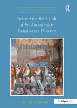 Art and the Relic Cult of St  Antoninus in Renaissance Florence PDF