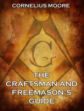 The Craftsman and Freemason's Guide (Annotated Edition)