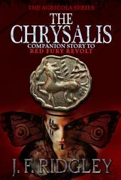 The Chrysalis: Companion short story to Red Fury Revolt. (coming 1/2015