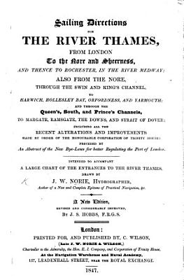 Sailing Directions for the River Thames  from London to the Nore  and Sheerness and thence to Rochester      also from the Nore     to Harwich  Hollesley Bay  Orfordness and Yarmouth  and through the Queen s  South  and Prince s Channels to Margate  Ramsgate  the Downs and Dover  etc