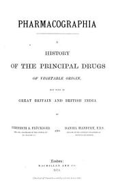 Pharmacographia: A History of the Principal Drugs of Vegetable Origin, Met with in Great Britain and British India