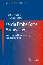 Kelvin Probe Force Microscopy: Measuring and Compensating Electrostatic Forces