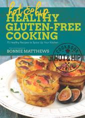 Hot and Hip Healthy Gluten-Free Cooking: 75 Healthy Recipes to Spice Up Your Kitchen