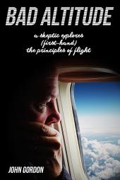 Bad Altitude: A Skeptic Explores (First-Hand) the Principles of Flight