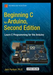 Beginning C for Arduino, Second Edition: Learn C Programming for the Arduino, Edition 2