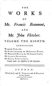 The Works of Mr. Francis Beaumont, and Mr. John Fletcher: In Ten Volumes. Collated with All the Former Editions, and Corrected. With Notes Critical and Explanatory, Volume 8