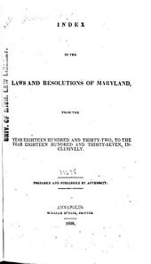 Index to the Laws and Resolutions of Maryland, from the Year Eighteen Hundred and Thiry-two, to the Year Eighteen Hundred and Thirty-seven, Inclusively