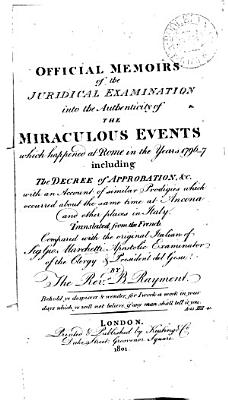 Official Memoirs of the Juridical Examination Into the Authenticity of the Miraculous Events which Happened at Rome in the Years 1796 7