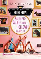 Mein Leben im Hotel Royal   Warum mein Dackel mehr Follower hat als ich PDF