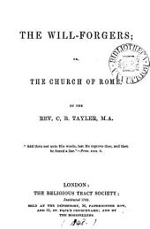 The will-forgers: or, The church of Rome