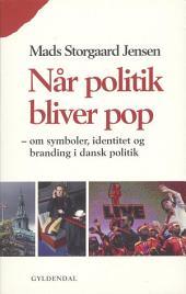Når politik bliver pop: om symboler, identitet og branding i dansk politik