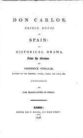 Don Carlos, Prince Royal of Spain: An Historical Drama, from the German of Frederick Schiller ...