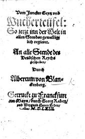 Vom Juncker Geytz und Wucherteüfel: so jetzt inn der Welt in allen Stenden gewaltiglich regieret ... geschriben durch Albertum von Blanckenberg. [A collection of extracts from the Bible, with a prefatory epistle by A. T. Mercker.]