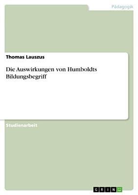 Die Auswirkungen von Humboldts Bildungsbegriff PDF
