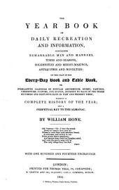 The Year Book of Daily Recreation and Information: Concerning Remarkable Men and Manners, Times and Seasons, Solemnities and Merry-makings, Antiquities and Novelties on the Plan of the Every-day Book and Table Book ...