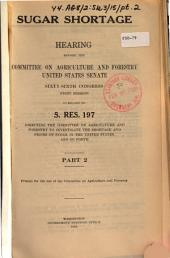 Sugar Shortage: Hearing Before the Subcommittee ... Pursuant to S. Res. 197, Directing the Committee on Agriculture and Forestry to Investigate the Shortage and Prices of Sugar in the United States, and So Forth ...