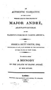 An Authentic Narrative of the Causes which Led to the Death of Major Andrè, Adjutant-General of His Majesty's Forces in North America