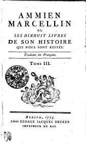 Ammien Marcellin Ou Les Dixhuit Livres De Son Histoire Qui Nous Sont Restés: Traduits en Francois, Volume3