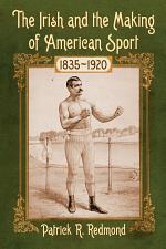 The Irish and the Making of American Sport, 1835äóñ1920
