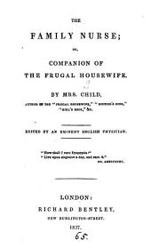 The family nurse, or, Companion of the frugal housewife, ed. by an eminent physician