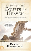Operating in the Courts of Heaven  Revised and Expanded  Book
